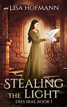 Stealing the Light: A Medieval Fantasy (Dies Irae Book 1) by [Lisa Hofmann]