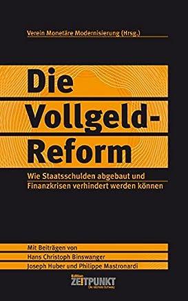 Die Vollgeld-Reform. Wie Staatsschulden abgebaut und Finanzkrisen verhindert werden k�nnen (Die n�chste Schweiz) : B�cher