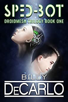 Sped-Bot: DroidMesh Trilogy Book 1 by [Billy DeCarlo]
