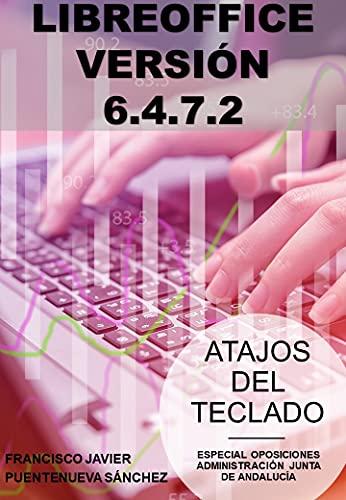 LIBREOFFICE 6.4.7.2: ATAJOS DEL TECLADO. ESPECIAL OPOSICIONES A LA ADMINISTRACIÓN DE LA JUNTA DE ANDALUCÍA 2020/21