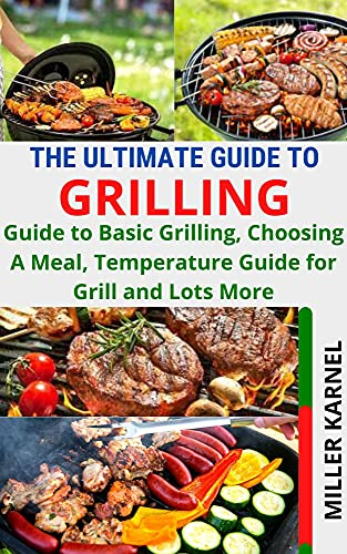 THE ULTIMATE GUIDE TO GRILLING: Guide to...