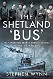 The Shetland 'Bus': Transporting Secret Agents Across the North Sea in WW2 (English Edition)