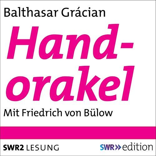 Handorakel                   Autor:                                                                                                                                 Baltasar Gracián                               Sprecher:                                                                                                                                 Friedrich von Bülow                      Spieldauer: 33 Min.     Noch nicht bewertet     Gesamt 0,0