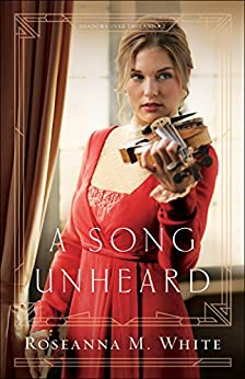 A Song Unheard (Shadows Over England Book #2) by [Roseanna M. White]