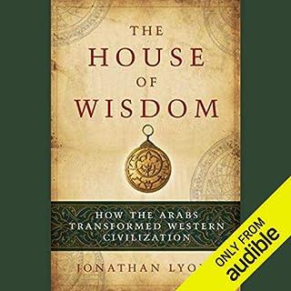 The House of Wisdom     How the Arabs Transformed Western Civilization               Auteur(s):                                                                                                                                 Jonathan Lyons                               Narrateur(s):                                                                                                                                 Jay Snyder                      Durée: 9 h et 37 min     Pas de évaluations     Au global 0,0