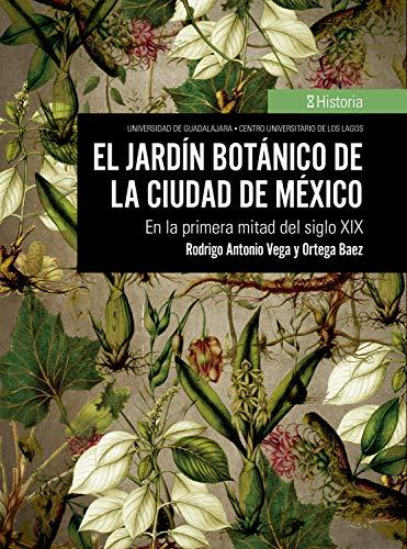 El jardín botánico de la Ciudad de México: En la primera mitad del siglo XIX eBook: Vega y Ortega Baez, Rodrigo Antonio: Amazon.es: Tienda Kindle