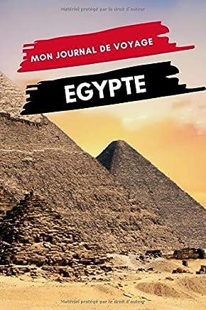 Mon Journal de Voyage EGYPTE: Carnet de voyage créatif, Préparation de votre itinéraire de voyage et budget. Ecrivez, Dessinez ou Collez tous vos souvenirs et aventures de voyage en Egypte