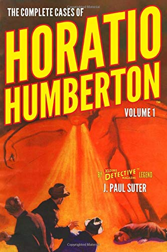 The Complete Cases of Horatio Humberton, Volume 1 (The Dime Detective Library, Band 30)