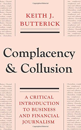 Download Complacency and Collusion: A Critical Introduction to Business and Financial Journalism 074533203X