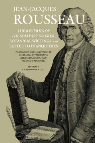 The Reveries of the Solitary Walker, Botanical Writings, and Letter to Franquières (Collected Writings of Rousseau)