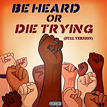 Be Heard Or Die Trying (feat. RYB, Buddy Coro, Parker, LANTING, Zymic, YVNG MULLY, KXIBA, Control, Memphis Jrealla, T.I.M., Nathan Harms, Poppy Chula, KillaBoy & Mix Williams)