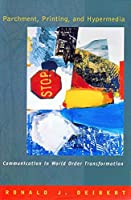 Parchment, Printing and Hypermedia: Communication in World Order Transformation (New Directions in World Politics)