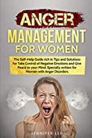Anger Management for Women: The Self-Help Guide rich in Tips and Solutions for Take Control of Negative Emotions and Give Peace to your Mind. Specially written for Women with Anger Disorders (Emotional Intelligence)
