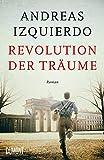 Revolution der Träume von Andreas Izquierdo
