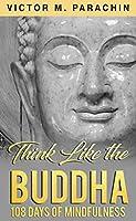 Think Like the Buddha: 108 Days of Mindfulness