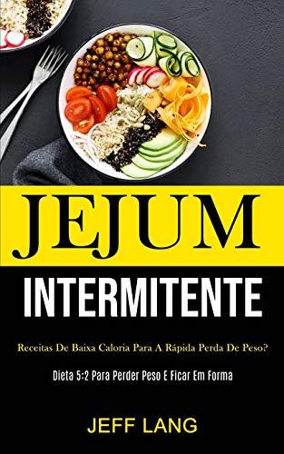 Jejum Intermitente: Receitas de baixa caloria para a rápida perda de peso? (Dieta 5:2 para perder peso e ficar em forma)