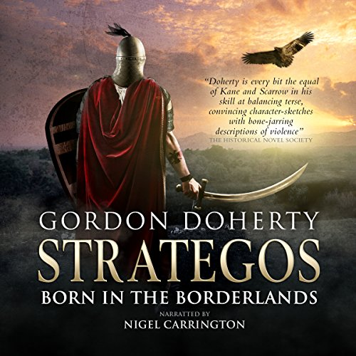 Strategos     Born in the Borderlands, Strategos 1              By:                                                                                                                                 Gordon Doherty                               Narrated by:                                                                                                                                 Nigel Carrington                      Length: 12 hrs and 26 mins     22 ratings     Overall 4.9