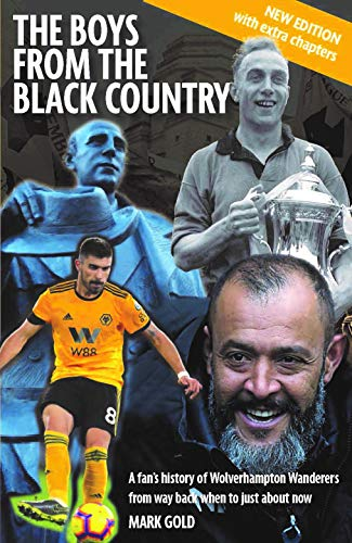 The The Boys from the Black Country: A fan's history of Wolverhampton Wanderers from way back when to just about now