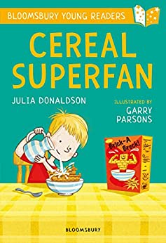 Cereal Superfan: A Bloomsbury Young Reader (Bloomsbury Young Readers) by [Julia Donaldson, Garry Parsons]
