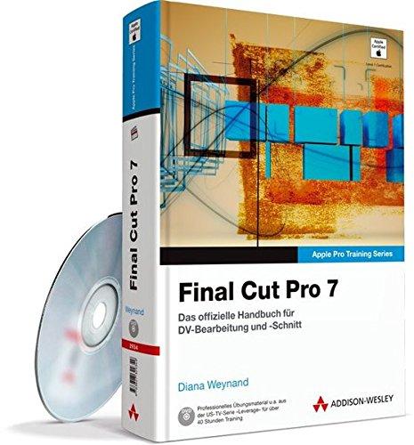 Apple Pro Training Series: Final Cut Pro 7 - Das offizielle Apple-Handbuch für DV-Bearbeitung und -Schnitt: Das offizielle Handbuch für DV-Bearbeitung und -Schnitt (Apple Software)