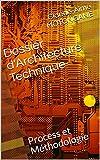Dossier d'Architecture Technique: Process et Méthodologie (0001 t. 2) (French Edition)