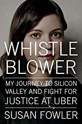 Whistleblower: My Journey to Silicon Valley and Fight for Justice at Uber by Susan Fowler