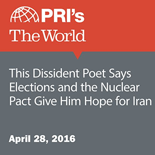 This Dissident Poet Says Elections and the Nuclear Pact Give Him Hope for Iran audiobook cover art