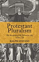 Protestant Pluralism: The Reception of the Toleration Act, 1689-1720 (Studies in Modern British Religious History)