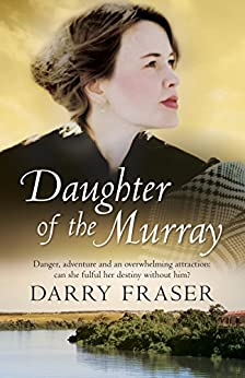 Daughter Of The Murray by [Darry Fraser]