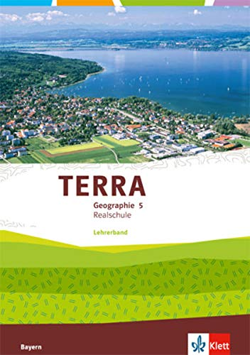 TERRA Geographie 5. Ausgabe Bayern Realschule: Lehrerband Klasse 5 (TERRA Geographie. Ausgabe für Bayern Realschule ab 2016)