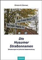 Die Husumer Strassennamen: Erlaeuterungen im Lichte der Stadtentwicklung