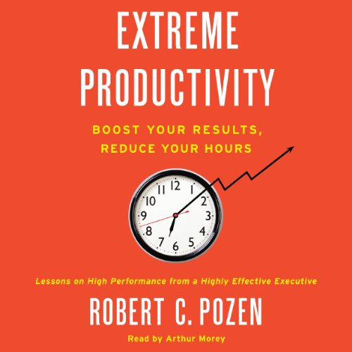 Extreme Productivity     Boost Your Results, Reduce Your Hours              By:                                                                                                                                 Robert C. Pozen                               Narrated by:                                                                                                                                 Arthur Morey                      Length: 7 hrs and 39 mins     60 ratings     Overall 3.8