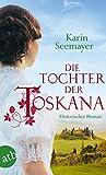 Die Tochter der Toskana: Historischer Roman (Die große Toskana-Saga, Band 1)