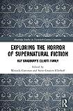 Exploring the Horror of Supernatural Fiction: Ray Bradbury's Elliott Family (Routledge Studies in Twentieth-Century Literature)