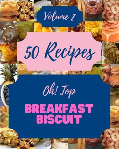 Oh! Top 50 Breakfast Biscuit Recipes Volume 2: Breakfast Biscuit Cookbook - The Magic to Create Incredible Flavor!