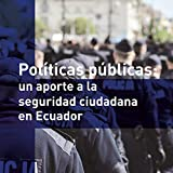 Políticas públicas: un aporte a la seguridad ciudadana en Ecuador
