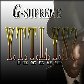 Y.T.T.L.Y.S? You Think That's Lyrics You're Spittin'