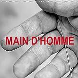 MAIN D'HOMME (Calendrier mural 2022 300 × 300 mm Square): La main de l'homme au travail (Calendrier mensuel, 14 Pages )