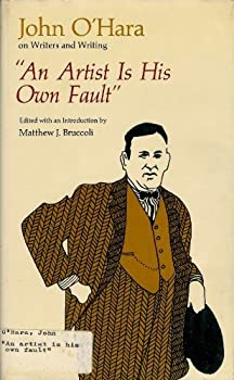 """""""An artist is his own fault"""": John O'Hara on writers and writing 0809307960 Book Cover"""
