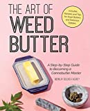 The Art of Weed Butter: A Step-by-Step Guide to Becoming a Cannabutter Master...