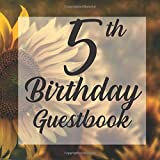 5th Birthday Guestbook: Sunflower Summer Garden Fall Spring Themed - Fifth Party Children Toddler Event Celebration Keepsake Book - Family Friend Sign ... W/ Gift Recorder Tracker Log & Picture Space