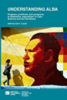 Understanding ALBA:: The Progress, Problems, and Prospects of Alternative Regionalism in Latin America and the Caribbean