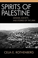 Spirits Of Palestine: Gender,Society, And Stories Ff The Jinn