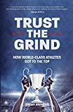 Trust the Grind: How World-Class Athletes Got To The Top (Motivational Book for Teens, Gift for Teen Boys, Teen and Young Adult Football, Fitness and Exercise)