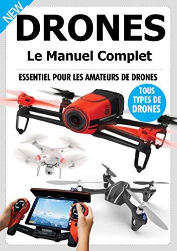 Drones: Guide du Débutant pour choisir le bon drone et le Piloter avec Succès (French Edition)
