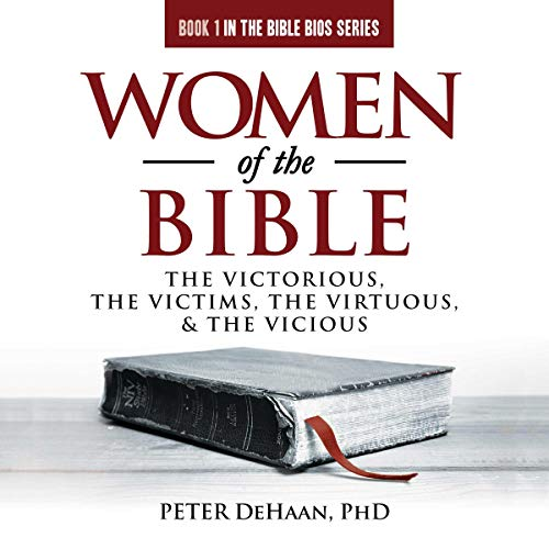 Women of the Bible: The Victorious, the Victims, the Virtuous, and the Vicious cover art
