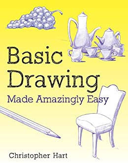 Basic Drawing Made Amazingly Easy (Made Amazingly Easy Series) by [Christopher Hart]