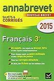 Annales Annabrevet 2015 Français: sujets et corrigÃs du brevet