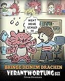 Bringe deinem Drachen Verantwortung bei: (Train Your Dragon To Be Responsible) Bringe deinem Drachen Verantwortung bei. Eine süße Kindergeschichte um ... (My Dragon Books Deutsch, Band 12)