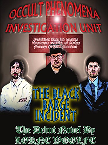 OPIU{ Occult Phenomena Investigation Unit }Case File 101 : The Black Barge Incident: From The Memiors of Stefan Forentza (Founder of Occult Phenomena Investigation Unit) (English Edition)